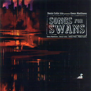 Songs for Swans Denis Colin Trio presents gwen Matthews