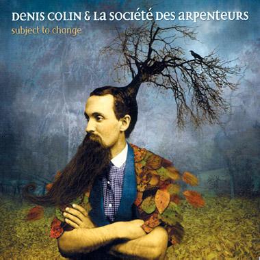 Subject to change Denis Colin et la société des Arpenteurs